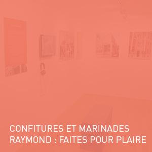 Exposition - Confitures et marinades Raymond : Faites pour plaire ! | Coquelicot design